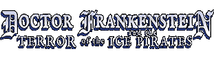Doctor Frankenstein and the Terror of the Ice Pirates