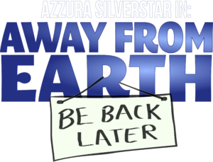 Away From Earth:  Be Back Later
